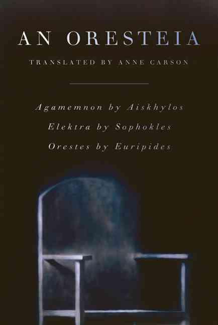 An Oresteia By Carson, Anne (TRN)